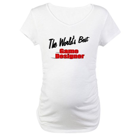 """The World's Best Game Designer"" Maternity T-Shirt"