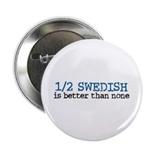 """Half Swedish Is Better Than None 2.25"""" Button"""