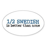 Half Swedish Is Better Than None Oval Decal