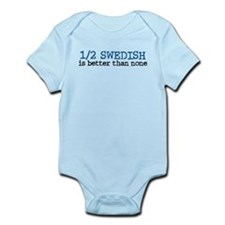 Half Swedish Is Better Than None Infant Bodysuit