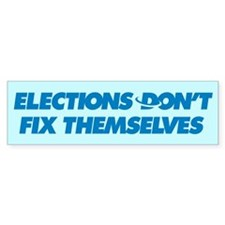 Elections don't fix themselve Bumper Sticker