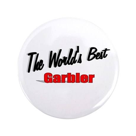 """The World's Best Garbler"" 3.5"" Button"