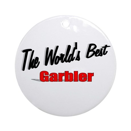 """The World's Best Garbler"" Ornament (Round)"