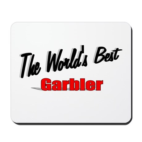 """The World's Best Garbler"" Mousepad"