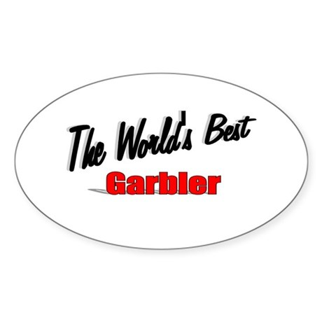 """The World's Best Garbler"" Oval Sticker"