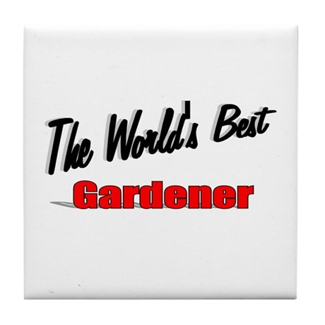 &quot;The World's Best Gardener&quot; Tile Coaster