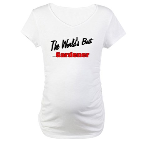 &quot;The World's Best Gardener&quot; Maternity T-Shirt