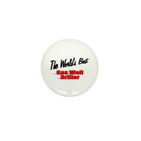 """The World's Best Gas Well Driller"" Mini Button"