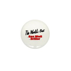 &quot;The World's Best Gas Well Driller&quot; Mini Button (1
