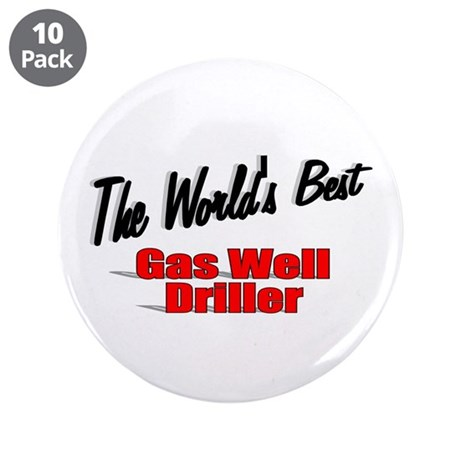 """The World's Best Gas Well Driller"" 3.5"" Button (1"