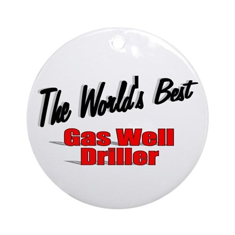 """The World's Best Gas Well Driller"" Ornament (Roun"