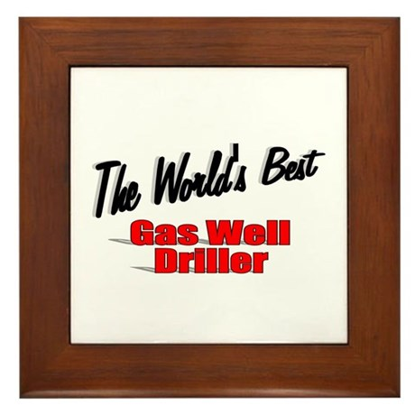 """The World's Best Gas Well Driller"" Framed Tile"