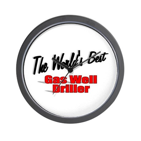 """The World's Best Gas Well Driller"" Wall Clock"
