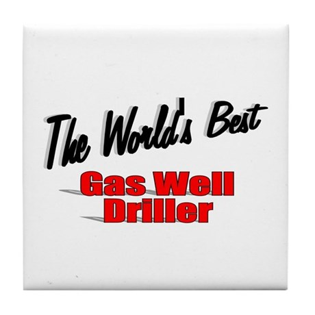 """The World's Best Gas Well Driller"" Tile Coaster"