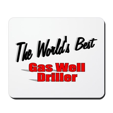 """The World's Best Gas Well Driller"" Mousepad"