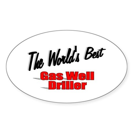 """The World's Best Gas Well Driller"" Oval Sticker"