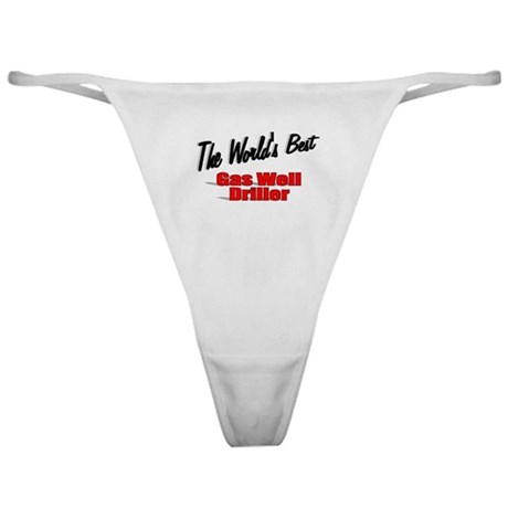 """The World's Best Gas Well Driller"" Classic Thong"