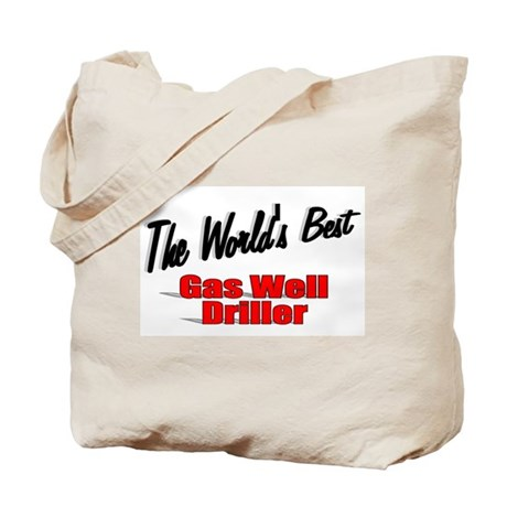 """The World's Best Gas Well Driller"" Tote Bag"