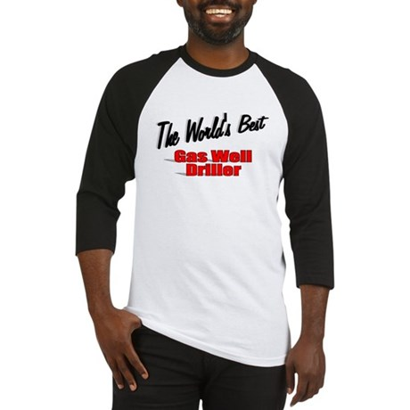 """The World's Best Gas Well Driller"" Baseball Jerse"