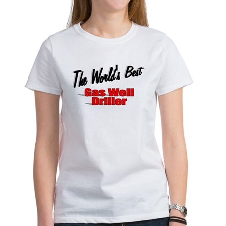 """The World's Best Gas Well Driller"" Women's T-Shir"