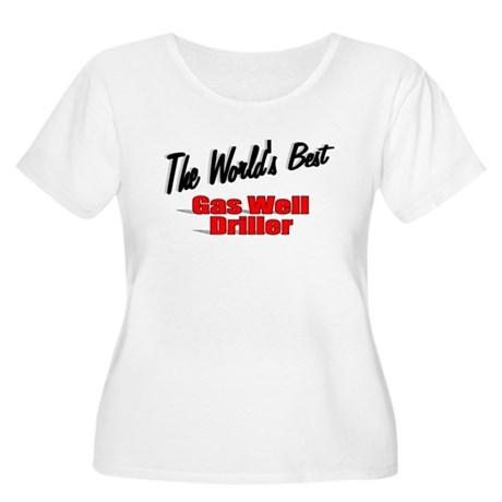 """The World's Best Gas Well Driller"" Women's Plus S"