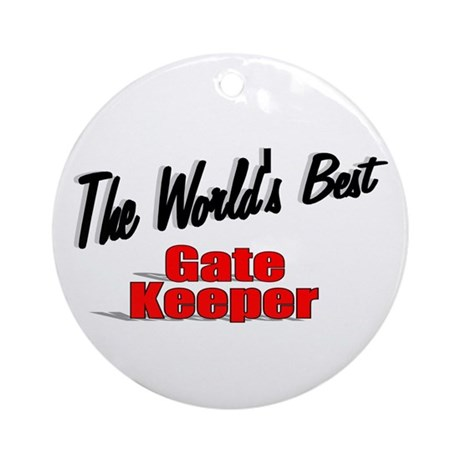 """The World's Best Gate Keeper"" Ornament (Round)"