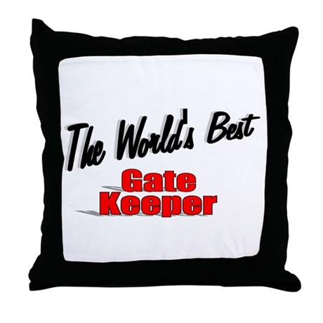 """The World's Best Gate Keeper"" Throw Pillow"