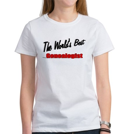 &quot;The World's Best Genealogist&quot; Women's T-Shirt