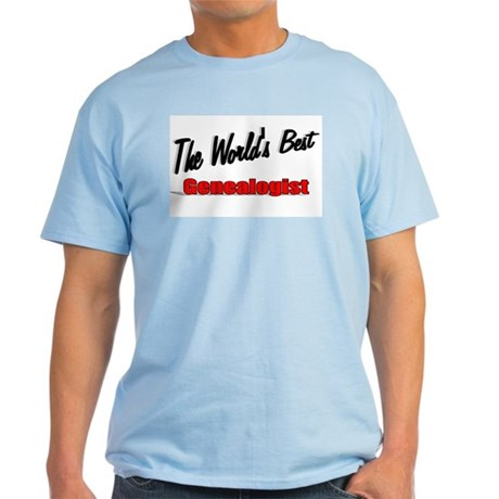 """The World's Best Genealogist"" Light T-Shirt"