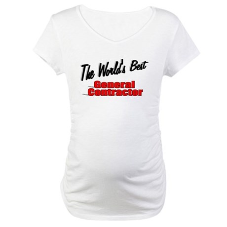 """The World's Best General Contractor"" Maternity T-"
