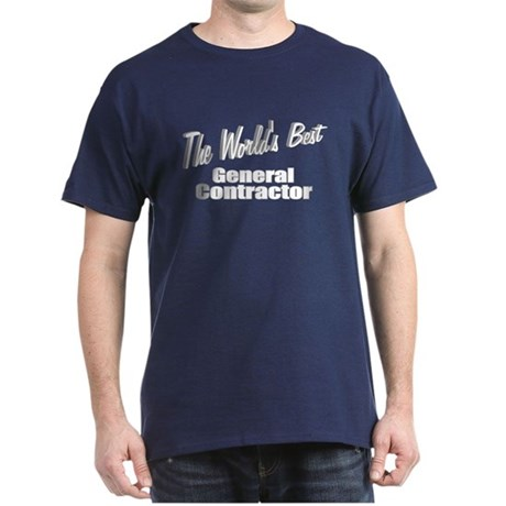 """The World's Best General Contractor"" Dark T-Shirt"