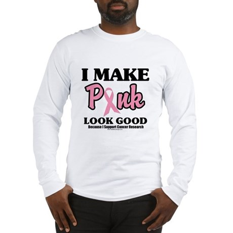 I Make Pink Look Good Long Sleeve T-Shirt
