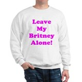 """Leave My Britney Alone!"" Sweatshirt"