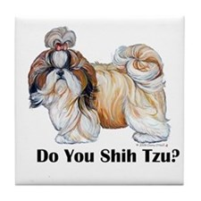 Do You Shih Tzu? Tile Coaster