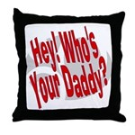 Hey! Who's Your Daddy? Throw Pillow