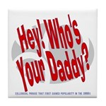 Hey! Who's Your Daddy? Tile Coaster