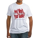 Hey! Who's Your Daddy? Fitted T-Shirt