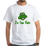 I'm Your Ride White T-Shirt