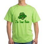 I'm Your Ride Green T-Shirt