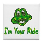 I'm Your Ride Tile Coaster