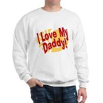 I Love My Daddy Sweatshirt