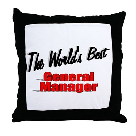 &quot;The World's Best General Manager&quot; Throw Pillow