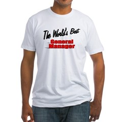 """The World's Best General Manager"" Fitted T-Shirt"