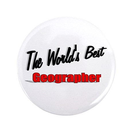 """The World's Best Geographer"" 3.5"" Button"