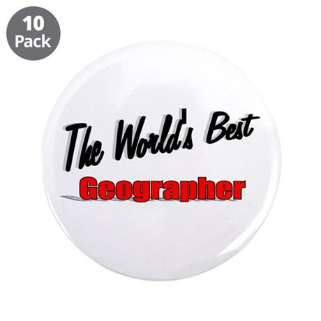 """The World's Best Geographer"" 3.5"" Button (10 pack"