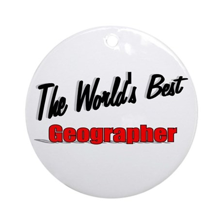 """The World's Best Geographer"" Ornament (Round)"