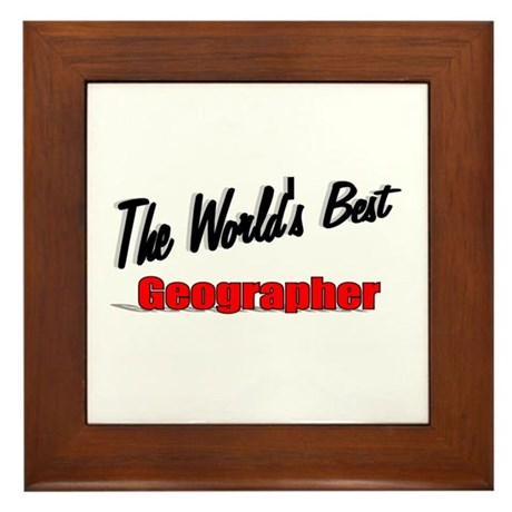 """The World's Best Geographer"" Framed Tile"