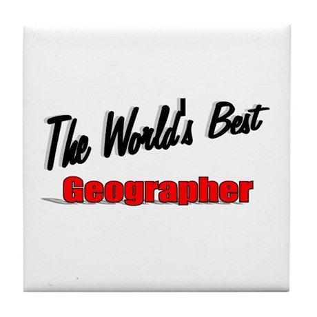 """The World's Best Geographer"" Tile Coaster"