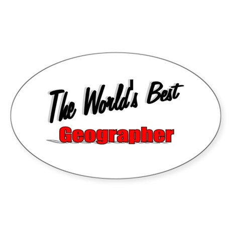"""The World's Best Geographer"" Oval Sticker"