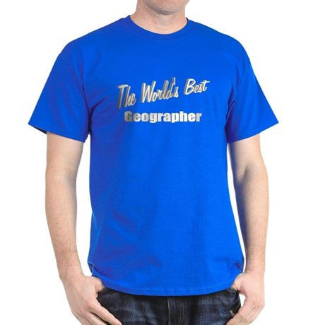 """The World's Best Geographer"" Dark T-Shirt"